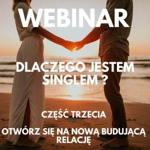 Dlaczego jestem singlem? Webinar #3 | Otwórz się na nową budującą relację